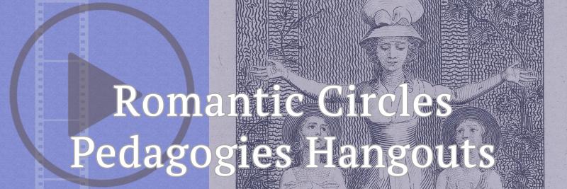 Romantic Circles Pedagogies Hangouts