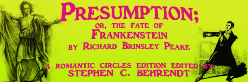 Presumption; or, the Fate of Frankenstein by Richard Brinsley Peake A Romantic Circles Electronic Edition Edited by Stephen C. Behrendt