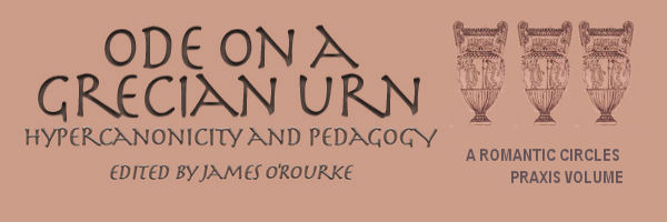 'Ode on a Grecian Urn': Hypercanonicity and Pedagogy, Edited by James O'Rourke