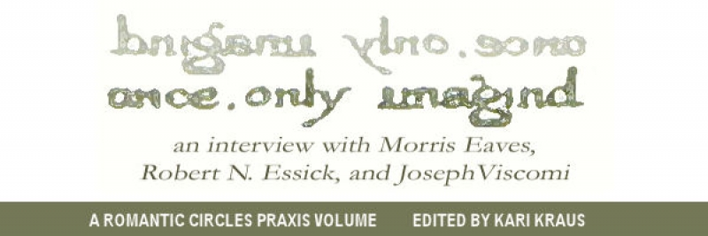 Once, Only Imagined: An Interview with Morris Eaves, Robert N. Essick, and Joseph Viscomi, Edited by Kari Kraus