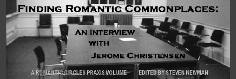 Finding Romantic Commonplaces: A Dialogue with Jerome Christensen, Edited by Steven Newman