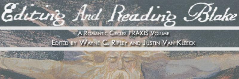 Editing And Reading Blake, Edited by Wayne C. Ripley and Justin Van Kleeck