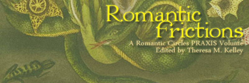Romantic Frictions, A Romantic Circles Praxis Volume Edited by Theresa M. Kelley