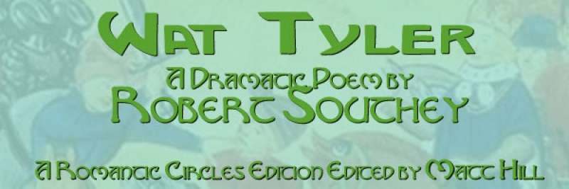 Wat Tyler, a Dramatic Poem by Robert Southey Electronic Edition Edited by Matt Hill